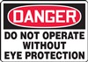 Danger Sign - Do Not Operate Without Eye Protection
