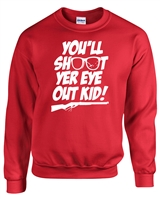 You'll Shoot Yer Eye Out Kid! CREW Sweatshirt (590)