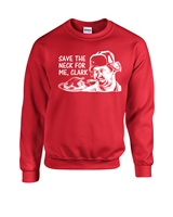 Save the Neck for Me, Clark Unisex Crew Sweatshirt (753)