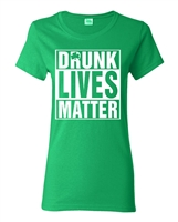 St. Patrick's Day Drunk Lives Matter LADIES Junior Fit T-Shirt (1583)