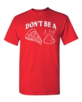 Don't Be a Pizza (Piece) Of Sh!t Men's T-Shirt (1809)
