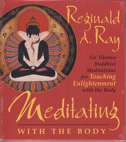 Meditating with the Body by Reginald A. Ray