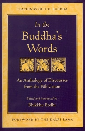 In the Buddha's Words - An Anthology of Discourses from the Pali Canon edited and introduced by Bhikkhu Bodhi