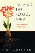 Calming the Fearful Mind <br>A Zen Response to Terrorism <br>by Thich Nhat Hanh