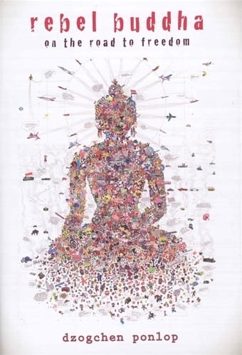 Rebel Buddha <br>On the Road to Freedom <br>by Dzogchen Ponlop