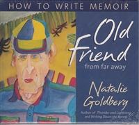 Old Friend From Far Away: How to Write Memoir by Natalie Goldberg on 2 audio CDs