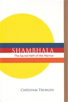 Shambhala: The Sacred Path of the Warrior -- by Chögyam Trungpa