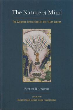 The Nature of Mind - The Dzogchen Instructions of Aro Yeshe Jungne by Patrul Rinpoche - Commentary by Khenchen Palden Sherab & Khenpo Tsewang Dongyal