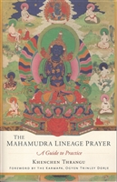 The Mahamudra Lineage Prayer - A Guide to Practice - By Khenchen Thrangu Rinpoche