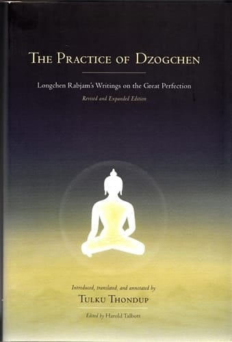 The Practice of Dzogchen <br>Longchen Rabjam's Writings on the Great Perfection <br>Introduced, translated and annotated by Tulku Thondup
