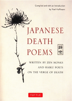Japanese Death Poems Written by Zen Monks and Haiku Poets on the Verge of Death translated by Yoel Hoffman