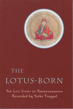 The Lotus-Born: The Life Story of Padmasambhava—by Yeshe Tsogyal, forward by Dilgo Khyentse, Translated by Erik Pema Kunsang
