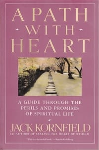 A Path with Heart: A Guide Through the Perils and Promises of Spiritual Life by Jack Kornfield