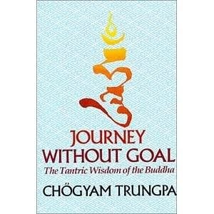 Journey Without Goal: The Tantric Wisdom of the Buddha -- by Chögyam Trungpa