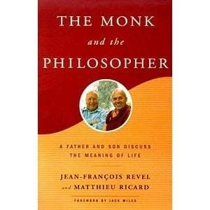 The Monk and the Philosopher:  A Father and Son Discuss the Meaning of Life -- by Jean-Francois Revel and Matthieu Ricard