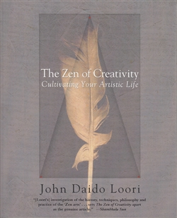 The Zen of Creativity ~ Cultivating Your Artistic Life ~ By John Daido Loori