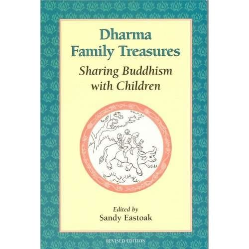 Dharma Family Treasures: Sharing Buddhism with Children -- Edited by Sandy Eastoak
