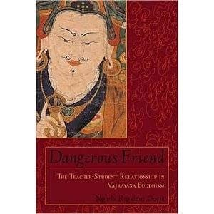 Dangerous Friend: The Teacher-Student Relationship in Vajrayana Buddhism - by Rig'dzin Dorje