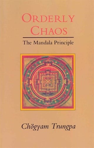 Orderly Chaos | The Mandala Principle | Chogyam Trungpa