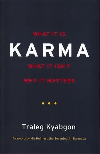 Karma <br>What It Is, What It Isn't, Why It Matters <br>by Traleg Kyabgon