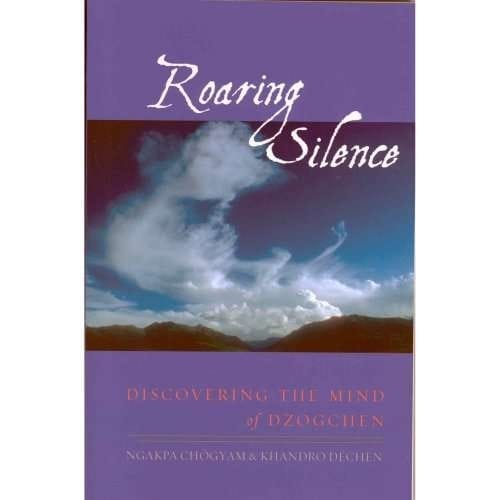 Roaring Silence: Discovering the Mind of Dzogchen—by Ngakpa Chögyam and Khandro Déchen