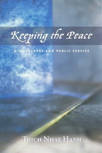 Keeping the Peace - Mindfulness and Public Service by Thich Nhat Hanh