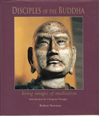 Disciples of the Buddha ~ Living Images of Meditation ~ by Robert Newman ~ Introduction by Chogyam Trungpa