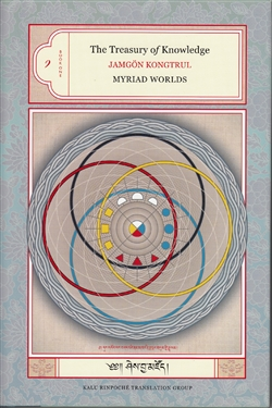 The Treasury of Knowledge Book One: Myriad Worlds by Jamgon Kongtrul Lodro Thaye, Translated by Kalu Rinpoche Translation Group under the direction of Bokar Rinpoche