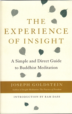 The Experience of Insight: A Simple & Direct Guide to Buddhist Meditation, by Joseph Goldstein