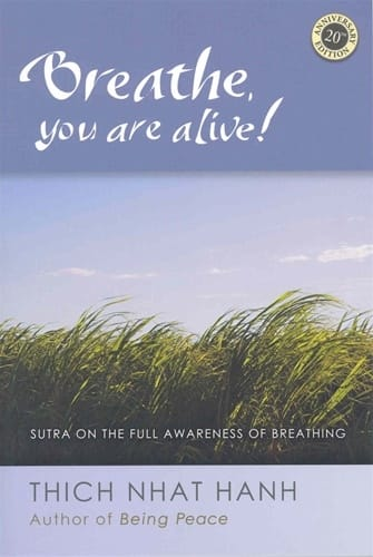 Breathe, You Are Alive! <br>Sutra on the Full Awareness of Breathing <br>by Thich Nhat Hanh