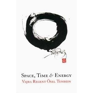 Space, Time & Energy -- by Vajra Regent Osel Tendzin