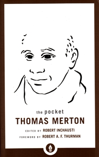 The Pocket Thomas Merton Edited by Robert Inchausti, Foreword by Robert A. F. Thurman