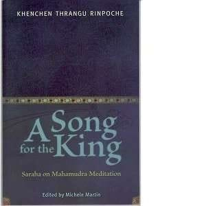 A Song for the King: Saraha on Mahamudra Meditation by Thrangu Rinpoche