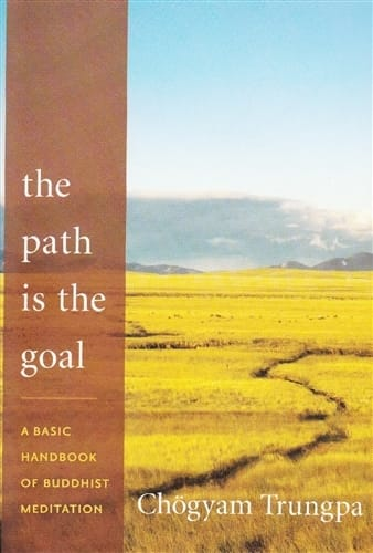 The Path is The Goal:  A Basic Handbook of Buddhist Meditation by Chögyam Trungpa