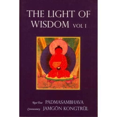 The Light of Wisdom, Vol. I—by Padmasmbhava, Commentary by Jamgön Kongtrül