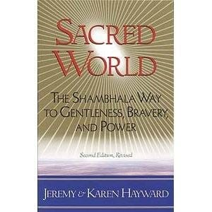 Sacred World: The Shambhala Way to Gentleness, Bravery, and Power -- by Jeremy & Karen Hayward