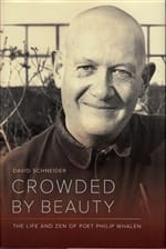 Crowded by Beauty <br>The Life and Zen of Poet Philip Whalen <br>by David Schneider