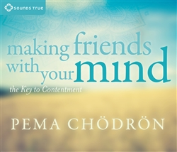 Making Friends with Your Mind: The Key to Contentment by Pema Chodron on 4 CDs