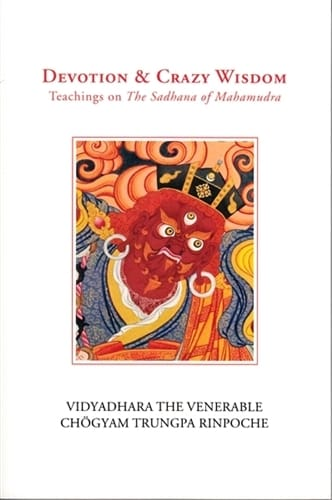 Devotion & Crazy Wisdom: Teachings on the Sadhana of Mahamudra by Chogyam Trungpa Rinpoche