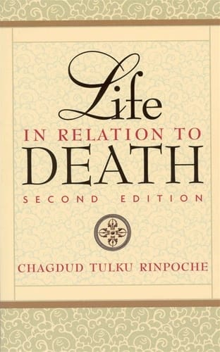 Life in Relation to Death <br>Second Edition<br> by Chagdud Tulku Rinpoche