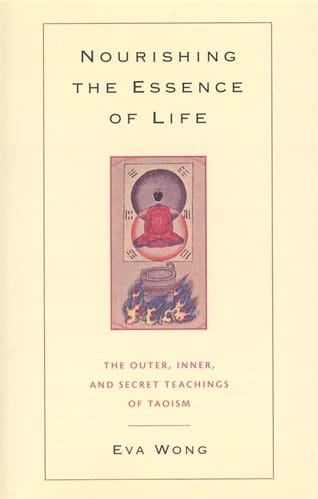 Nourishing the Essence of Life<br>The Outer, Inner, and Secret Teachings of Taoism<br>Translated with an introduction by Eva Wong