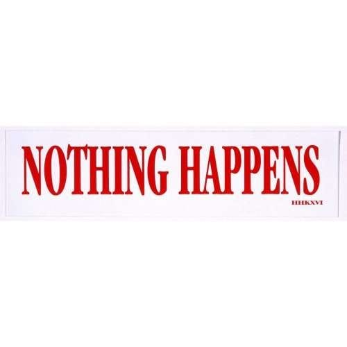 Nothing Happens Bumper Sticker