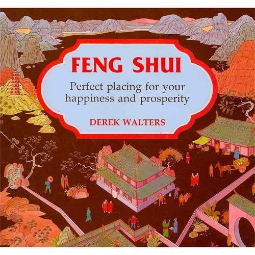 Feng Shui - Perfect placing for your happiness and prosperity - by Derek Walters