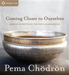 Coming Closer to Ourselves: Making Everything the Path of Awakening by Pema Chodron on 5 CDs