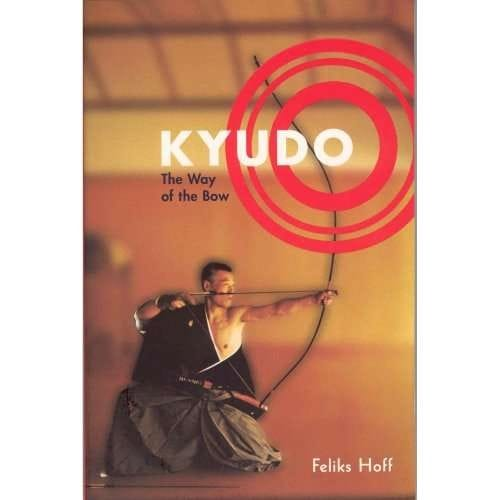 Kyudo: The Way of the Bow -- by Feliks Hoff