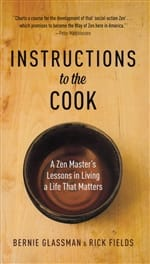 Instructions to the Cook: A Zen Master's Lessons in Living a Life That Matters by Bernie Glassman & Rick Fields