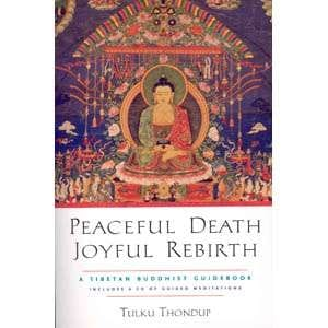 Peaceful Death, Joyful Rebirth: A Tibetan Buddhist Guidebook by Tulku Thondup