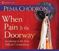 When Pain is the Doorway: Awakening in the Most Difficult Circumstances by Pema Chodron on 2 CDs