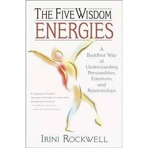 The Five Wisdom Energies: A Buddhist Way of Understanding Personalities, Emotions, and Relationships -- by Irini Rockwell