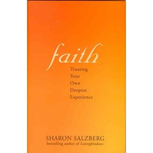Faith: Trusting your own Deepest Experience—by Sharon Salzberg